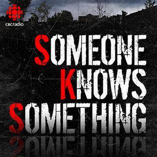 <i>Someone Knows Something</i> Canadian podcast and radio program