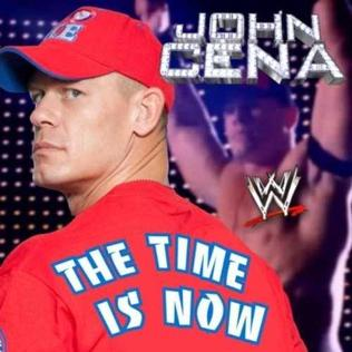 The Time Is Now (John Cena song) 2005 single by John Cena and Tha Trademarc