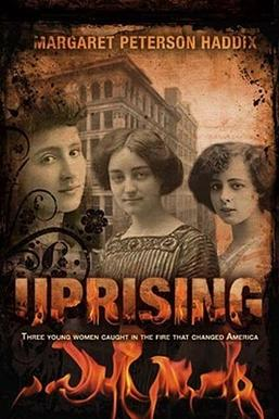 uprising by margaret peterson haddix Book review: uprising by margaret peterson haddix  haddix does a brilliant  job at focusing on the triangle shirtwaist factory from the.