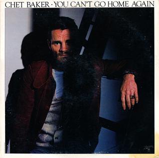 <i>You Cant Go Home Again</i> (album) 1977 studio album by Chet Baker