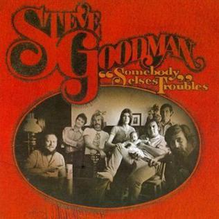 <i>Somebody Elses Troubles</i> 1972 studio album by Steve Goodman