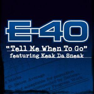 Tell Me When to Go 2006 single by E-40 featuring Keak da Sneak