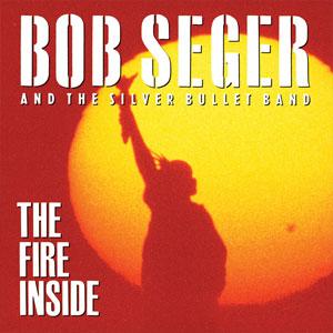 <i>The Fire Inside</i> Album by Bob Seger