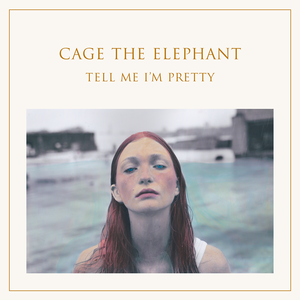<i>Tell Me Im Pretty</i> 2015 studio album by Cage the Elephant