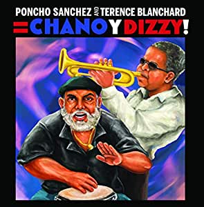 <i>Chano y Dizzy!</i> 2011 studio album by Poncho Sanchez & Terence Blanchard