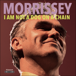 Morrissey - I Am Not a Dog on a Chain.png