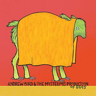 Andrew Bird Amp The Mysterious Production Of Eggs Wikipedia