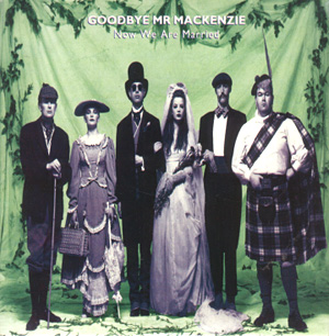 Now We Are Married 1991 single by Goodbye Mr. Mackenzie