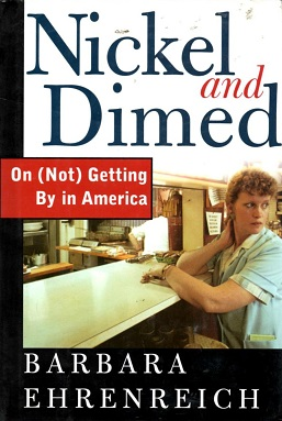 Image result for Nickel and Dimed: On (Not) Getting By in America by Barbara Ehrenreich.