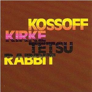 <i>Kossoff Kirke Tetsu Rabbit</i> 1972 studio album by Kossoff/Kirke/Tetsu/Rabbit