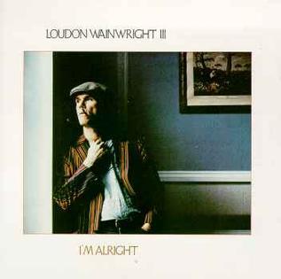 <i>Im Alright</i> (Loudon Wainwright III album) 1985 studio album by Loudon Wainwright III