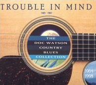 <i>Trouble in Mind: Doc Watson Country Blues Collection</i> 2003 compilation album by Doc Watson