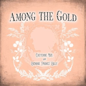 <i>Among the Gold</i> 2009 EP by Bonnie Prince Billy and Cheyenne Marie Mize