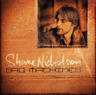 <i>Bad Machines</i> 2011 studio album by Shane Nicholson