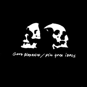Good Riddance / Kill Your Idols