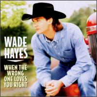 <i>When the Wrong One Loves You Right</i> (album) 1998 studio album by Wade Hayes