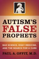 "Small square picture of a baby, then ""AUTISM'S FALSE PROPHETS"" with a big ""FALSE"", then (smaller) ""BAD SCIENCE, RISKY MEDICINE, AND THE SEARCH FOR A CURE"", then ""PAUL A. OFFIT, M.D."""