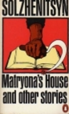 Matryonas Place story by the Russian author Aleksandr Solzhenitsyn