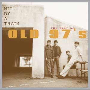<i>Hit by a Train: The Best of Old 97s</i> 2006 greatest hits album by Old 97s