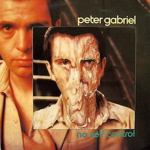 No Self Control (Peter Gabriel song) 1980 single by Peter Gabriel
