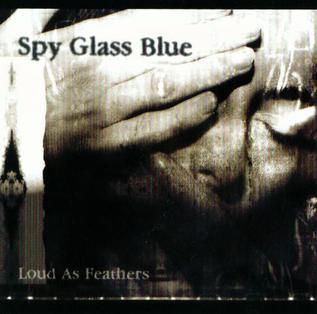 <i>Loud as Feathers</i> 2001 studio album by Spy Glass Blue