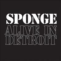 Sponge - Alive in Detroit