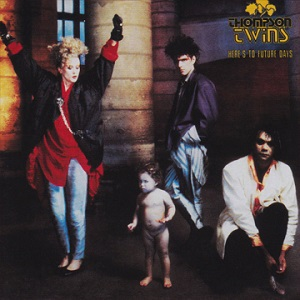 <i>Heres to Future Days</i> 1985 studio album by Thompson Twins