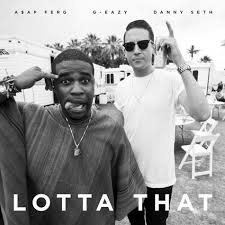 G-Eazy featuring ASAP Ferg and Danny Seth — Lotta That