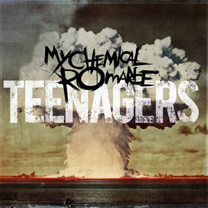 Teenagers (song) 2007 single by My Chemical Romance
