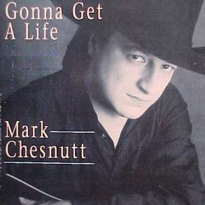 Gonna Get a Life 1995 single by Mark Chesnutt
