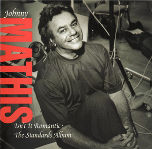 <i>Isnt It Romantic: The Standards Album</i> 2005 studio album by Johnny Mathis