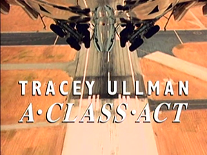 <i>Tracey Ullman: A Class Act</i> television series