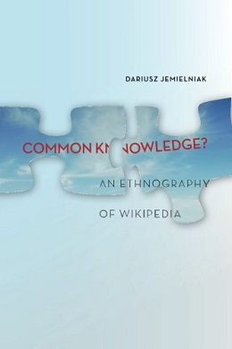 <i>Common Knowledge?: An Ethnography of Wikipedia</i> book about Wikipedia