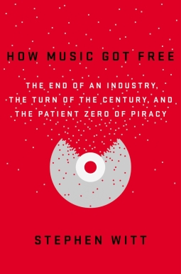 How Music Got Free - Book cover.jpg