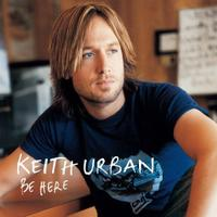 <i>Be Here</i> 2004 studio album by Keith Urban