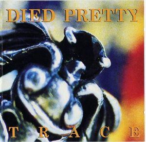 <i>Trace</i> (Died Pretty album) 1993 studio album by Died Pretty