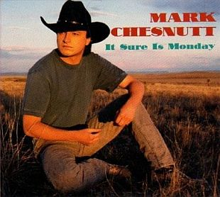 It Sure Is Monday 1993 single by Mark Chesnutt