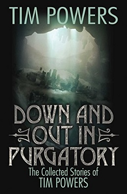 <i>Down and Out in Purgatory: The Collected Stories of Tim Powers</i> book by Tim Powers