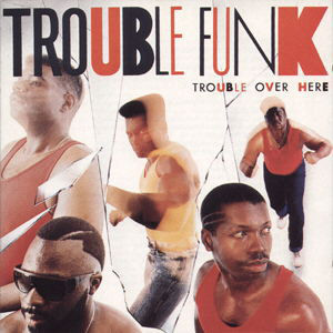 <i>Trouble Over Here</i> 1987 studio album by Trouble Funk