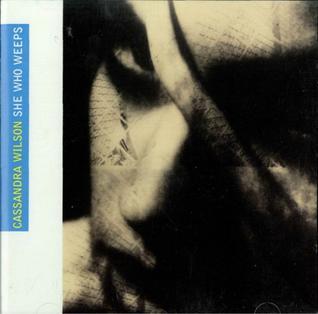 <i>She Who Weeps</i> 1991 studio album by Cassandra Wilson