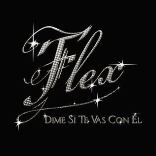 Flex - Dime Si Te Vas Con El Lyrics | MetroLyrics