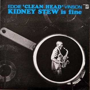 "<i>Kidney Stew Is Fine</i> 1969 studio album by Eddie ""Cleanhead"" Vinson"