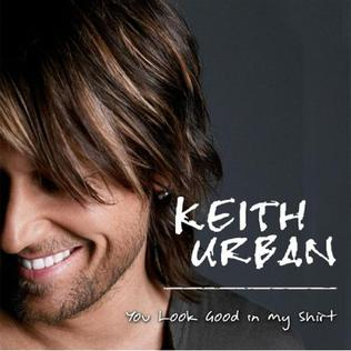 You Look Good in My Shirt 2008 single by Keith Urban