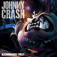 Johnny Crash-Neighbourhood Threat.jpg