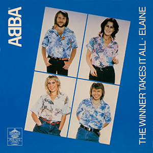 The Winner Takes It All original song written and composed by Benny Andersson and Björn Ulvaeus; first recorded by ABBA 1980
