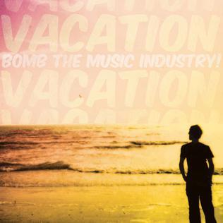 <i>Vacation</i> (Bomb the Music Industry! album) 2011 studio album by Bomb the Music Industry!