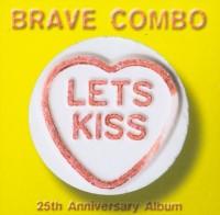 <i>Lets Kiss: 25th Anniversary Album</i> 2004 studio album by Brave Combo