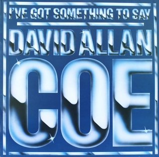 <i>Ive Got Something to Say</i> 1980 studio album by David Allan Coe