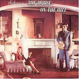 <i>The House on the Hill</i> (album) 1971 studio album by Audience