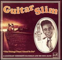 The Things That I Used to Do Blues standard written by Guitar Slim